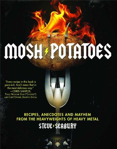 Mosh Potatoes: Recipes, Anecdotes, and Mayhem from the Heavyweights of Heavy Metal