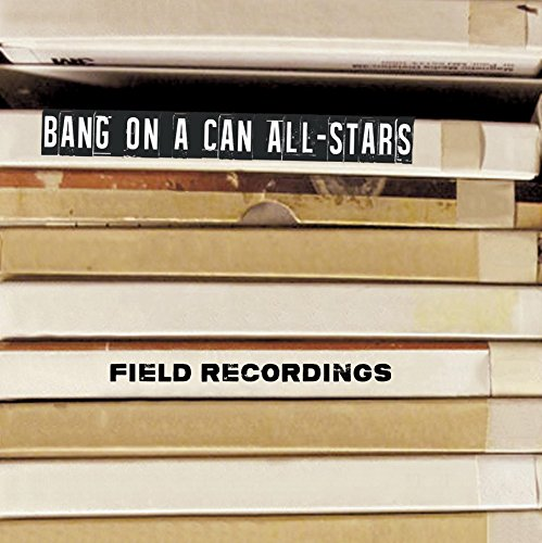 field-recordings-bang-on-a-can-allstars-cantaloupe-ca21108