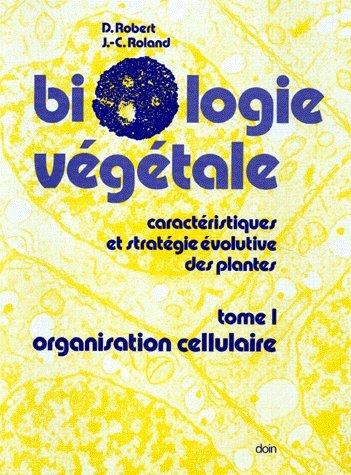 BIOLOGIE VEGETALE. Tome 1, Organisation cellulaire