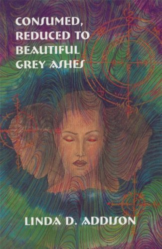 Consumed, Reduced to Beautiful Grey Ashes by Linda D. Addison (2001-07-01)