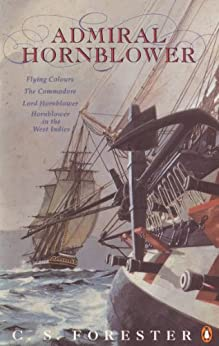 """Admiral Hornblower: Flying Colours, The Commodore, Lord Hornblower, Hornblower in the West Indies: """"Flying Colours""""; The """"Commodore""""; """"Lord Hornblowe (A Horatio Hornblower Tale of the Sea) by [Forester, C. S.]"""