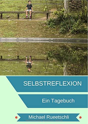 Selbstreflextion / Tagebuch für deine Selbstreflexion: Dank Selbstreflexion einfacher durch das Leben.