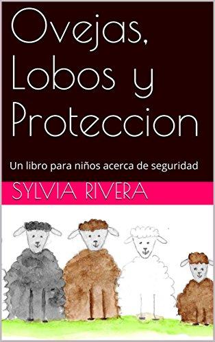 Ovejas, Lobos y Proteccion: Un libro para niños acerca de seguridad por Sylvia Rivera