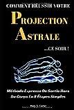 Telecharger Livres Comment Reussir Votre Projection Astrale Ce Soir Methode Expresse De Sortie Hors Du Corps En 8 Etapes Simples (PDF,EPUB,MOBI) gratuits en Francaise