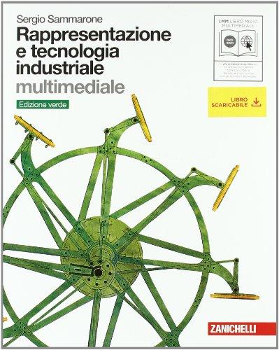 Rappresentazione e tecnologia industriale. Volume unico. Ediz. verde. Per le Scuole superiori. Con DVD-ROM. Con espansione online