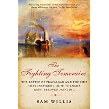 The Fighting Temeraire: The Battle of Trafalgar and the Ship That Inspired J. M. W. Turner's Most Beloved Painting by Sam Willis (2012-03-12)