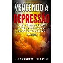 Vencendo a Depressão: Como reconhecer e ajudar alguém que você ama, você mesmo ou um estranho, sofrendo de depressão? Edição Ampliada (Cuidados em Saúde Mental Livro 1) (Portuguese Edition)