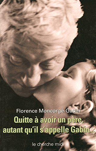 Quitte à avoir un père, autant qu'il s'appelle Gabin. par Florence Moncorgé-Gabin