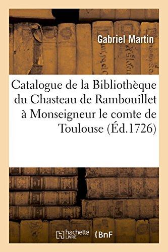 Catalogue de la Bibliothèque du Chasteau de Rambouillet appartenant à Monseigneur: le comte de Toulouse