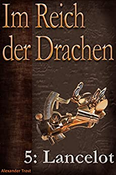 Im Reich der Drachen: Lancelot (epische Fantasy-Reihe) (German Edition) by [Trost, Alexander]