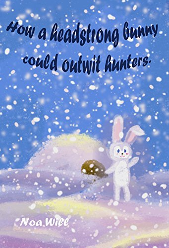 How a headstrong bunny could outwit hunters. (Adventures of Headstrong Bunny Book 2) (English Edition)