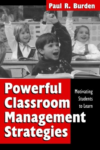 Powerful Classroom Management Strategies: Motivating Students to Learn
