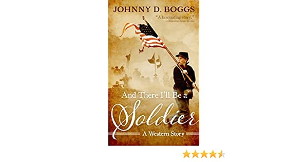 And there ill be a soldier a western story ebook johnny d and there ill be a soldier a western story ebook johnny d boggs amazon kindle store fandeluxe PDF
