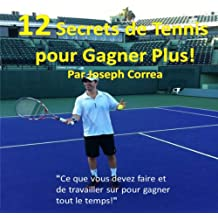 12 Secrets de tennis pour gagner plus [12 Secrets of Tennis to Win More]: (French Edition)