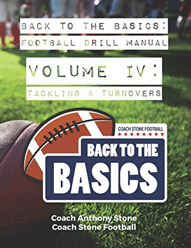 Back to the Basics Football Drill Manual Volume 4: Tackling & Turnovers