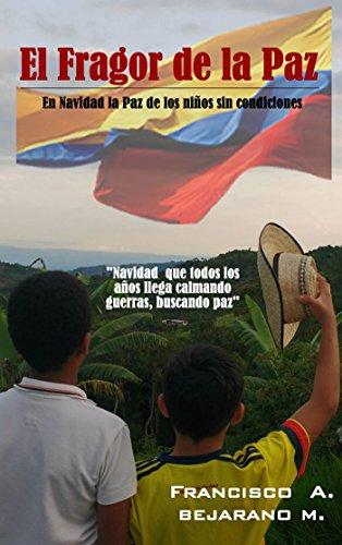 El Fragor de la Paz: La paz de los niños sin condiciones por Francisco Alberto Bejarano Moreno