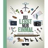 Lonely Planet Bildband Du lebst nur einmal: Erfahrungen für ein ganzes Leben (Lonely Planet Reisebildbände)