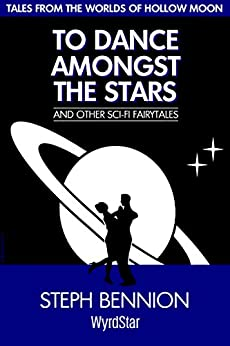 To Dance Amongst The Stars (Hollow Moon Book 4) by [Bennion, Steph]