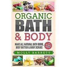 Organic Bath & Body: Make All Natural Bath Bomb, Body Butter & Body Scrubs (English Edition)