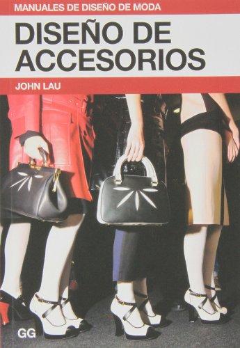 Diseño de accesorios (Manuales de diseño de moda) por John Lau