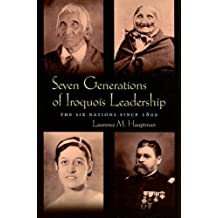 Seven Generations of Iroquois Leadership: The Six Nations Since 1800 (Iroquois & Their Neighbors (Paperback))
