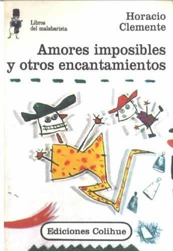 Amores Imposibles y Otros Encantamientos por Horacio Clemente