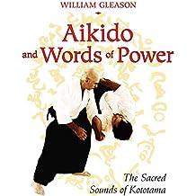 Aikido and Words of Power: The Sacred Sounds of Kototama (English Edition)