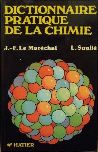 Dictionnaire pratique de la chimie de L. Soulié ,Jean-Francois Le Maréchal ( 1 janvier 1988 )