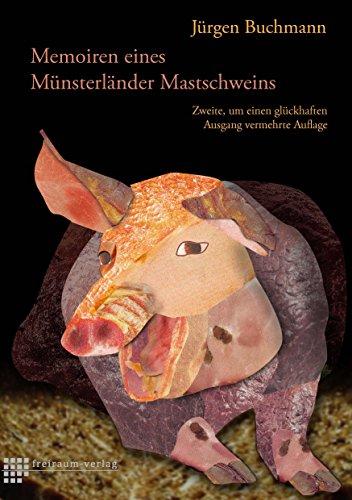 Memoiren eines Münsterländer Mastschweins: Zweite, um einen glückhaften Ausgang vermehrte Auflage