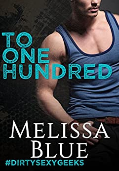 To One Hundred (#dirtysexygeeks Book 1) by [Blue, Melissa]