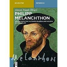 Philipp Melanchthon: Der Reformator zwischen Glauben und Wissen. Ein Handbuch (De Gruyter Reference)