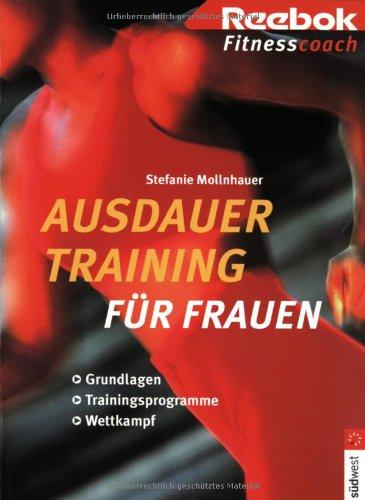 Ausdauertraining für Frauen. Grundlagen, Trainigsprogramme, Wettkampf