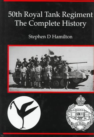The 50th Royal Tank Regiment: The Complete History by Colonel Senior MC (Foreword), Stephen Hamilton (1-Dec-1995) Hardcover
