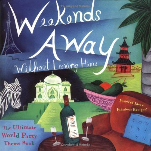 Weekends Away (Without Leaving Home): The Ultimate World Party Theme Book by Editors of Conari Press (2002-01-09)