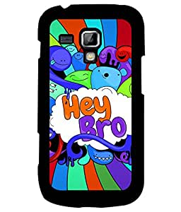 Samsung Galaxy S Duos S7562, Fuson Premium Hey Bro Designer Metal Printed with Hard Plastic Back Case Cover
