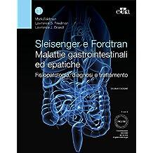 Sleisenger e Fordtran. Malattie gastrointestinali ed epatiche. Fisiopatologia, diagnosi e trattamento