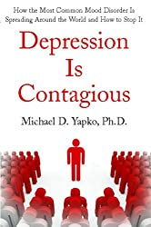 Depression Is Contagious: How the Most Common Mood Disorder Is Spreading Around the World and How to Stop It (English Edition)
