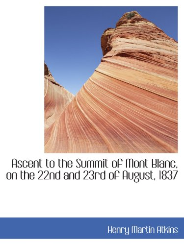Ascent to the Summit of Mont Blanc, on the 22nd and 23rd of August, 1837