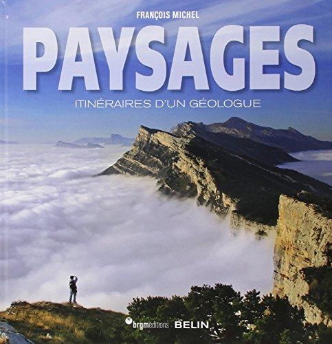 Paysages : Itinéraires d'un géologue par François Michel
