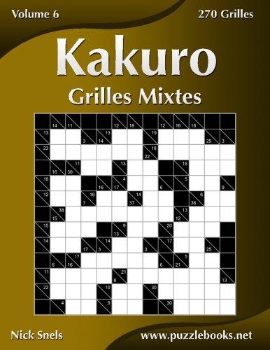 Kakuro Grilles Mixtes - Volume 6-270 Grilles par Nick Snels