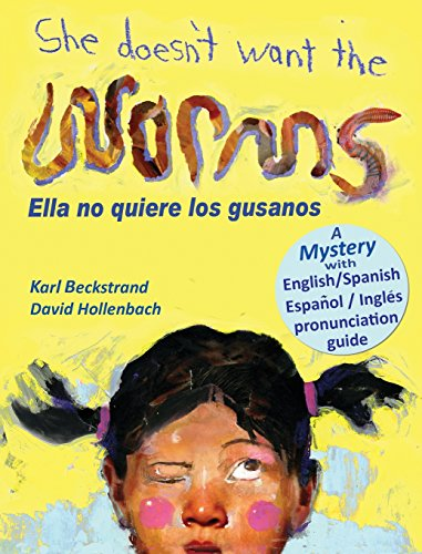 She Doesn't Want the Worms - Ella no quiere los gusanos: A Mystery (Mini-mysteries for minors) por Karl Beckstrand