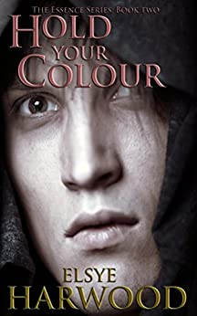 Hold Your Colour (The Essence Series Book 2) by [Harwood, Elsye]