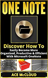 One Note: Discover How To Easily Become More Organized, Productive & Efficient With Microsoft OneNote (Digital Organization, One Note Book, OneNote Guide, Organization)