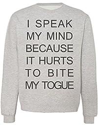 I Speak My Mind Because It Hurts To Bite My Tongue Sudadera Unisex