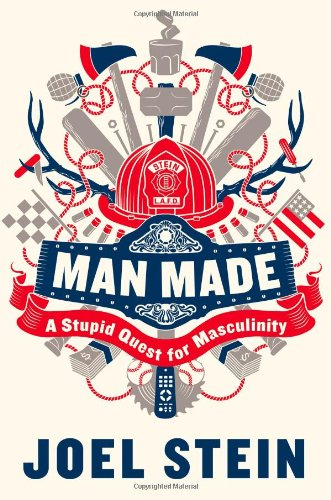 Man Made: A Stupid Quest for Masculinity