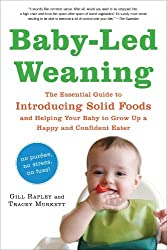 Baby-Led Weaning: The Essential Guide to Introducing Solid Foods-and Helping Your Baby to Grow Up a Happy and Confident Eater by Gill Rapley (2010-10-05)
