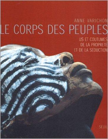Le Corps des peuples : US et coutumes de la propret et de la sduction de Anne Varichon ( 17 octobre 2003 )