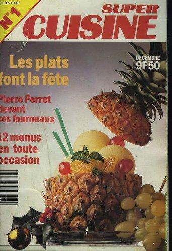 SUPER CUISINE N°1, DECEMBRE. LES PLATS FONT LA FETE / PIERRE PERRET DEVANT SES FOURNEAUX / 12 MENUS EN TOUTE OCCASION