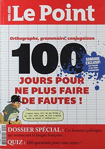 le point hors-série; orthographe, grammaire, conjugaison, 100 jours pour ne plus faire de fautes! les français et les fautes d'orthographe