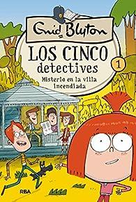 Los cinco detectives. Misterio en la villa incendiada par  Enid Blyton